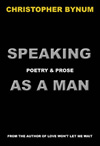 SPEAKING AS A MAN: POETRY & PROSE